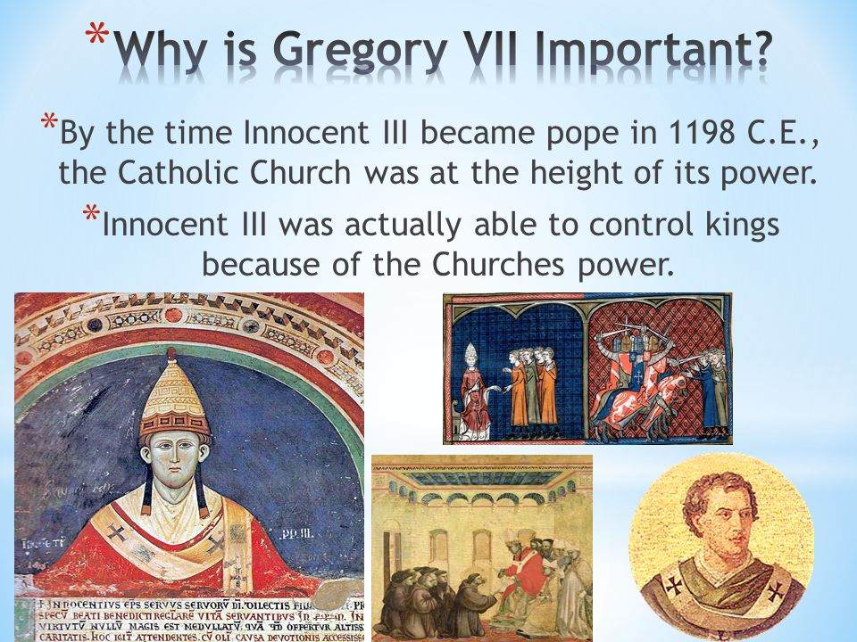 * By the time Innocent III became pope in 1198 C.E., the Catholic Church was at the height of its power. * Innocent III was actually able to control k