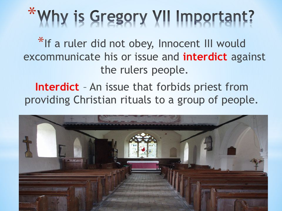 * If a ruler did not obey, Innocent III would excommunicate his or issue and interdict against the rulers people. Interdict – An issue that forbids pr