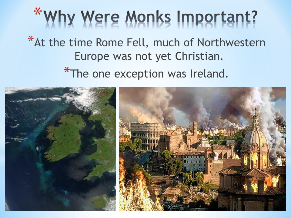 * At the time Rome Fell, much of Northwestern Europe was not yet Christian. * The one exception was Ireland.