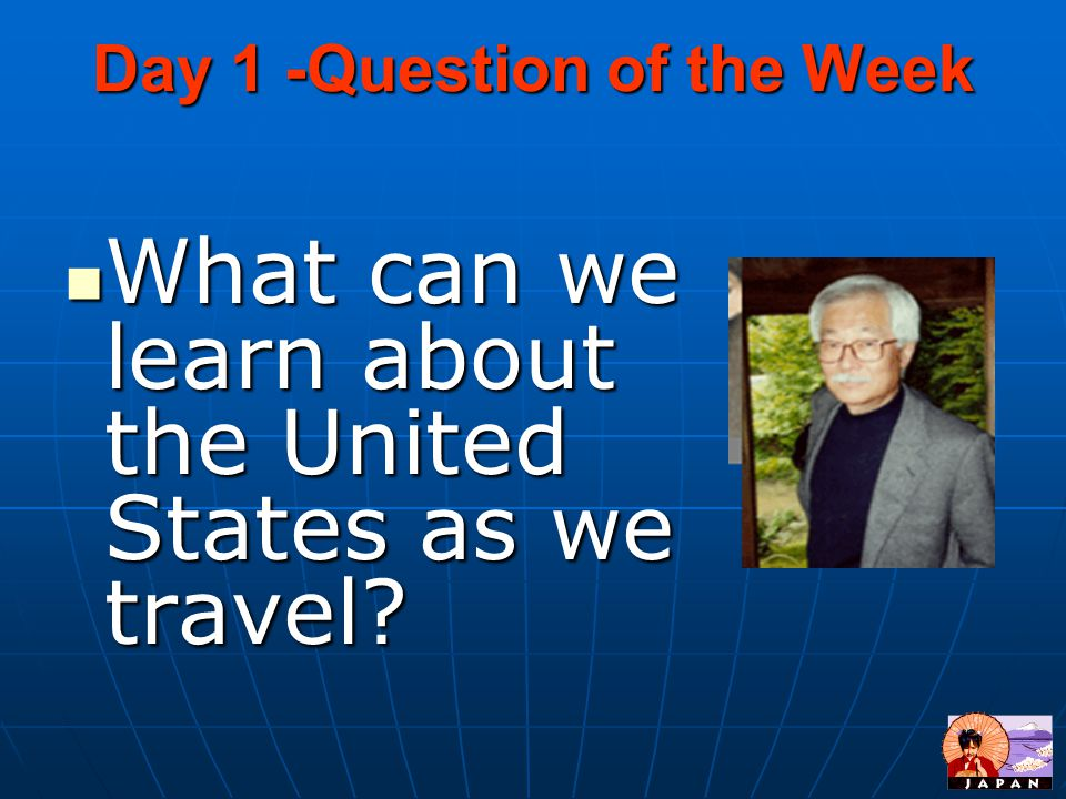 Day 1 -Question of the Week What can we learn about the United States as we travel.