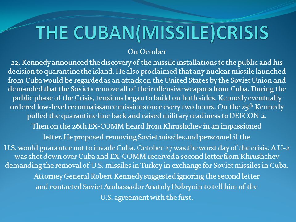 Tensions finally began to ease on October 28 when Khrushchev announced that he would dismantle the installations and return the missiles to the Soviet Union, expressing his trust that the United States would not invade Cuba.