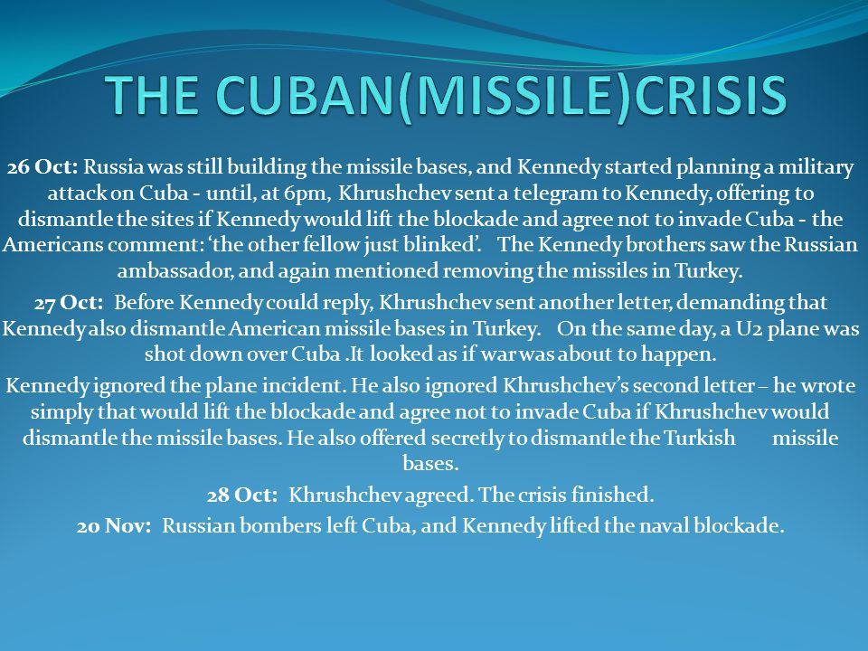 26 Oct: Russia was still building the missile bases, and Kennedy started planning a military attack on Cuba - until, at 6pm, Khrushchev sent a telegra