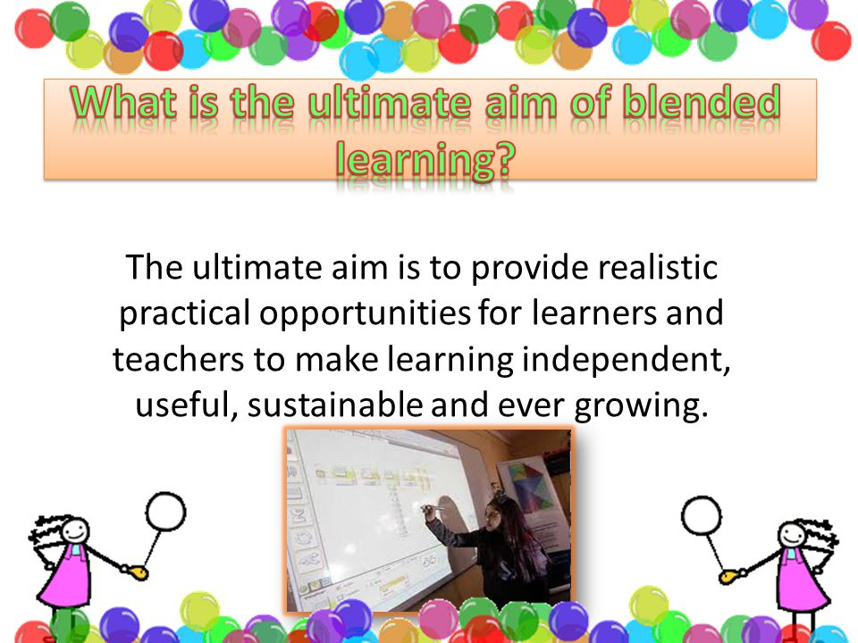 The ultimate aim is to provide realistic practical opportunities for learners and teachers to make learning independent, useful, sustainable and ever growing.