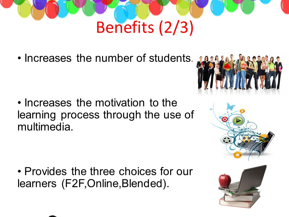 Benefits (2/3) Increases the number of students.