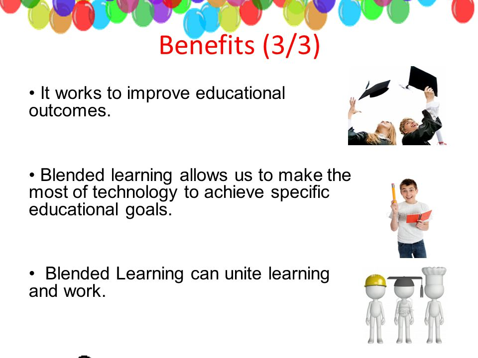 Benefits (3/3) It works to improve educational outcomes.