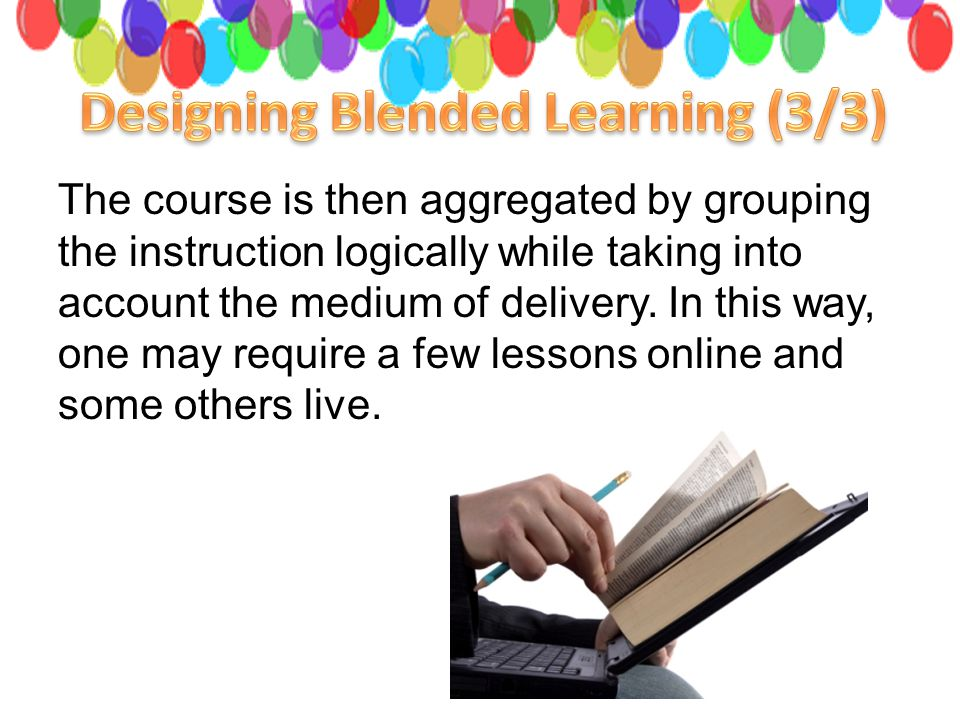The course is then aggregated by grouping the instruction logically while taking into account the medium of delivery.
