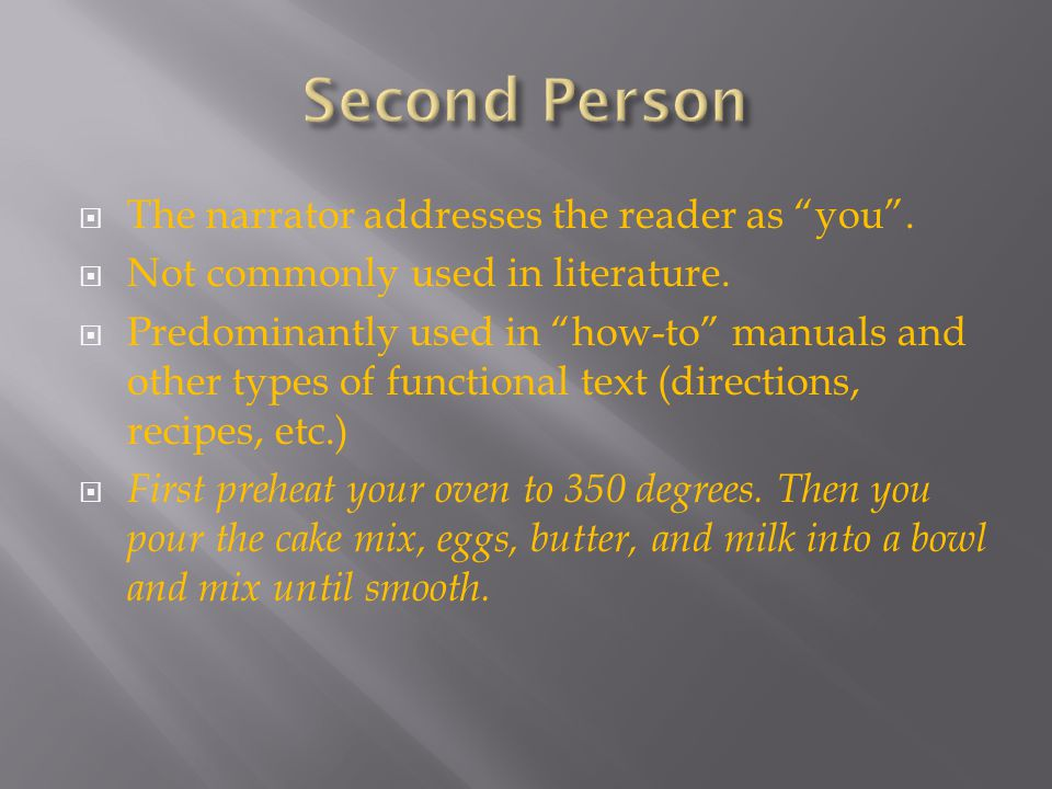 """ The narrator addresses the reader as """"you"""".  Not commonly used in literature.  Predominantly used in """"how-to"""" manuals and other types of functiona"""