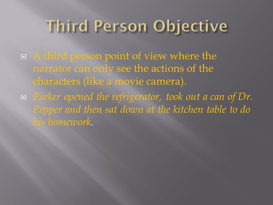  A third person point of view where the narrator can only see the actions of the characters (like a movie camera).