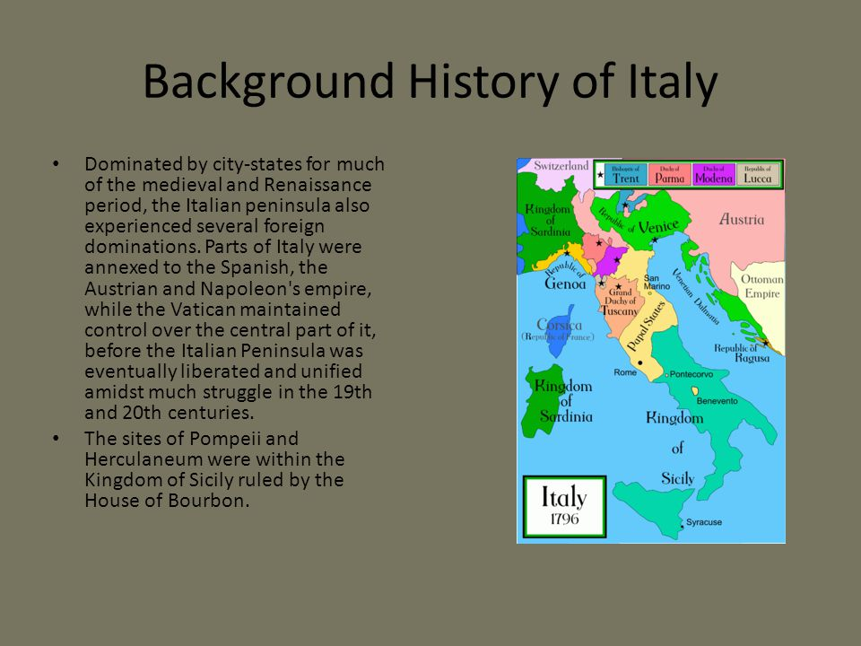 Background History of Italy Dominated by city-states for much of the medieval and Renaissance period, the Italian peninsula also experienced several foreign dominations.