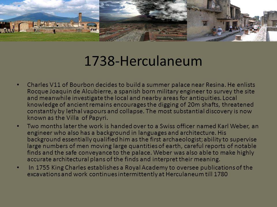 1738-Herculaneum Charles V11 of Bourbon decides to build a summer palace near Resina.