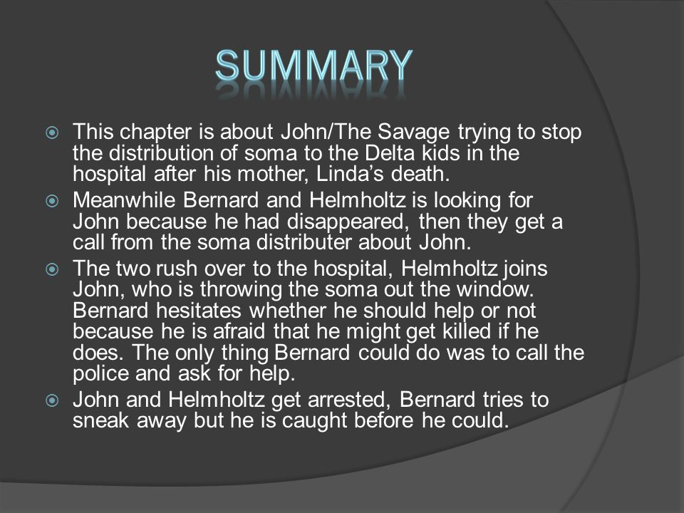  This chapter is about John/The Savage trying to stop the distribution of soma to the Delta kids in the hospital after his mother, Linda's death.