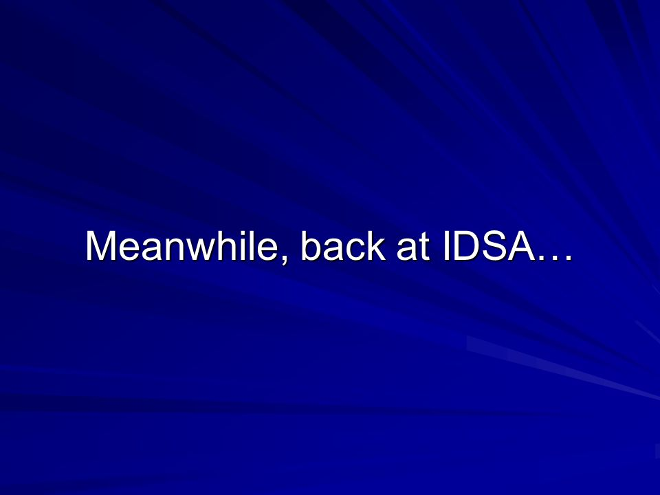 Meanwhile, back at IDSA…