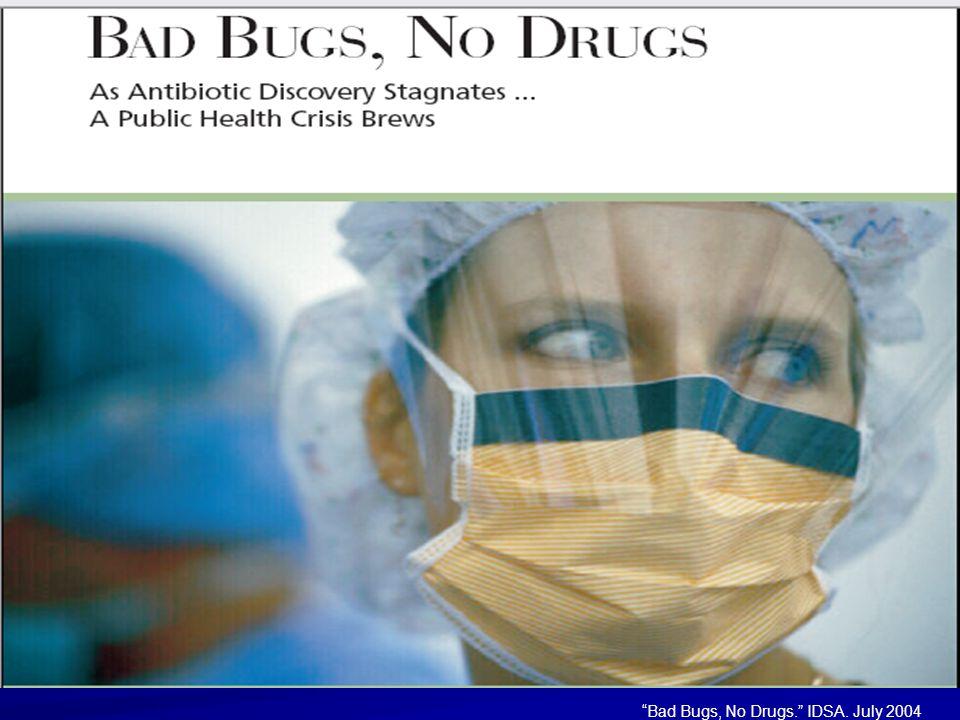 Bad Bugs, No Drugs. IDSA. July 2004