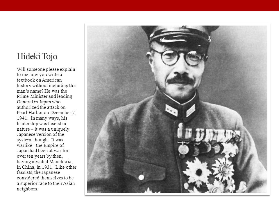 Hideki Tojo Will someone please explain to me how you write a textbook on American history without including this man's name? He was the Prime Ministe