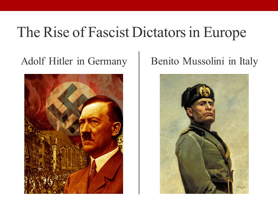 The Rise of Fascist Dictators in Europe Adolf Hitler in GermanyBenito Mussolini in Italy