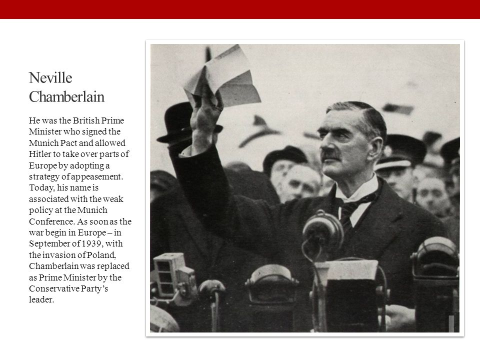 Neville Chamberlain He was the British Prime Minister who signed the Munich Pact and allowed Hitler to take over parts of Europe by adopting a strateg