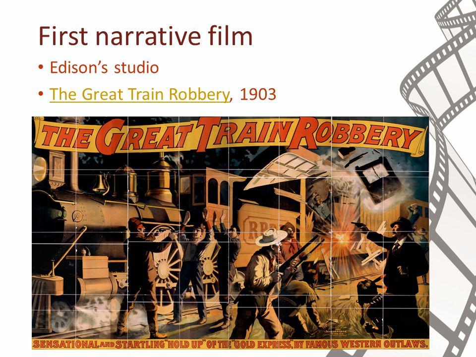 First narrative film Edison's studio The Great Train Robbery, 1903 The Great Train Robbery