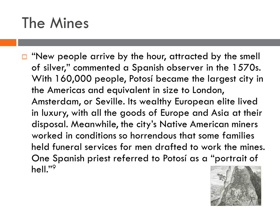 The Mines  New people arrive by the hour, attracted by the smell of silver, commented a Spanish observer in the 1570s.