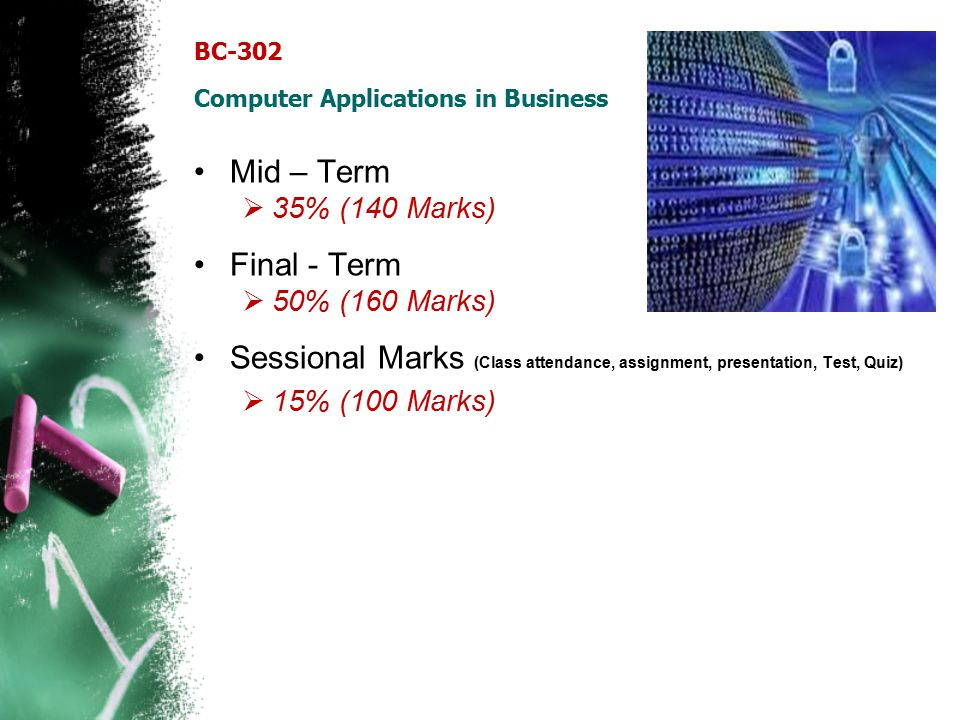 BC-302 Computer Applications in Business Mid – Term  35% (140 Marks) Final - Term  50% (160 Marks) Sessional Marks (Class attendance, assignment, pr