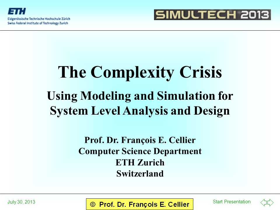 Start Presentation July 30, 2013 The Complexity Crisis Using Modeling and Simulation for System Level Analysis and Design Prof.