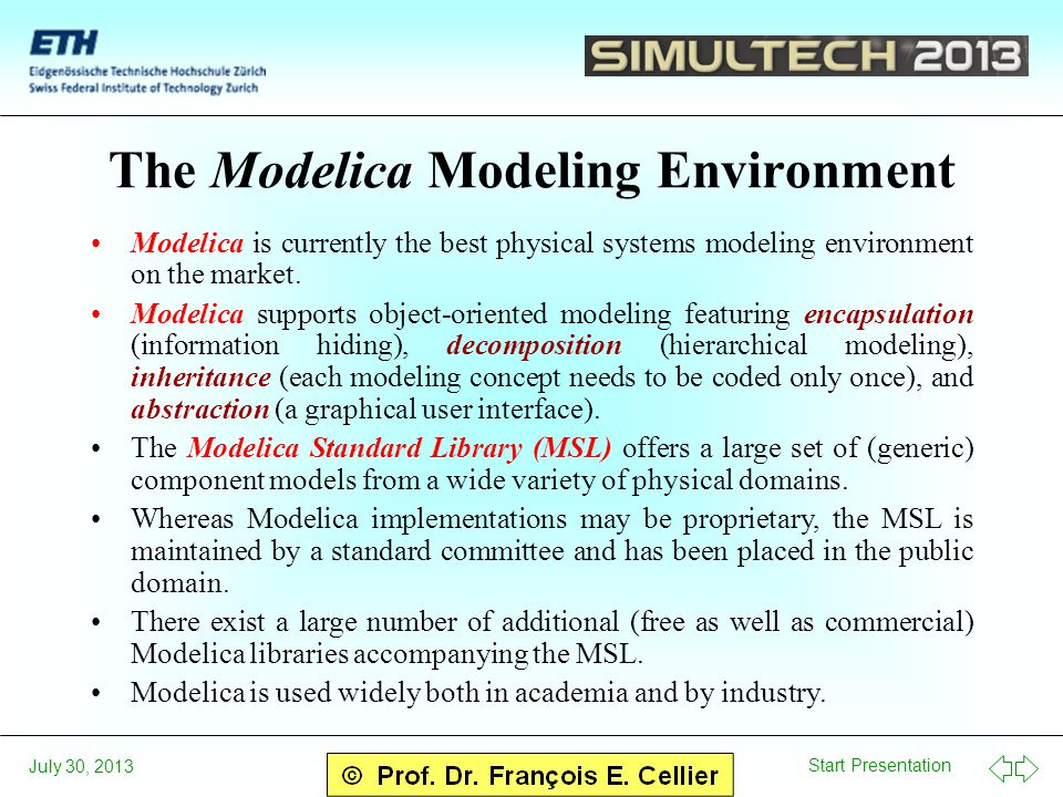 Start Presentation July 30, 2013 The Modelica Modeling Environment Modelica is currently the best physical systems modeling environment on the market.