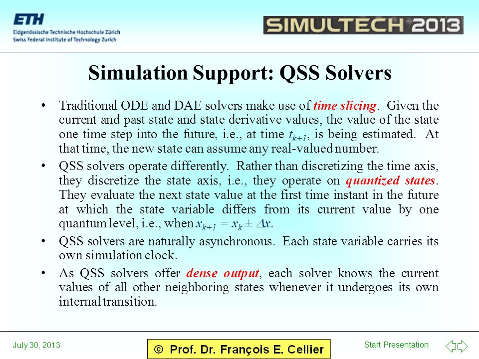 Start Presentation July 30, 2013 Simulation Support: QSS Solvers Traditional ODE and DAE solvers make use of time slicing.