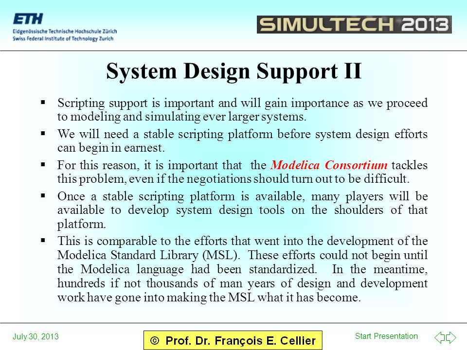 Start Presentation July 30, 2013 System Design Support II  Scripting support is important and will gain importance as we proceed to modeling and simulating ever larger systems.