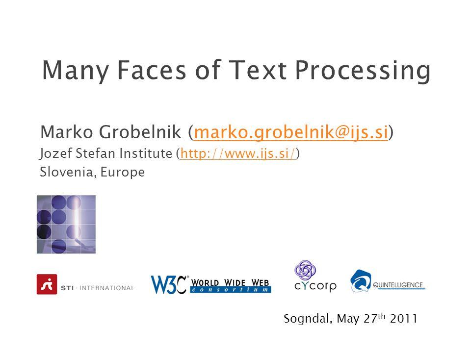 Marko Grobelnik (marko.grobelnik@ijs.si)marko.grobelnik@ijs.si Jozef Stefan Institute (http://www.ijs.si/)http://www.ijs.si/ Slovenia, Europe Sogndal, May 27 th 2011