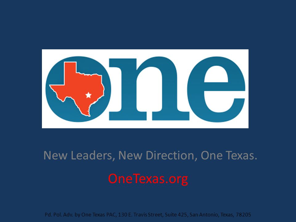 New Leaders, New Direction, One Texas. Pd. Pol. Adv.