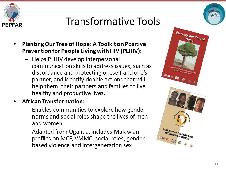 Transformative Tools Planting Our Tree of Hope: A Toolkit on Positive Prevention for People Living with HIV (PLHIV): – Helps PLHIV develop interpersonal communication skills to address issues, such as discordance and protecting oneself and one's partner, and identify doable actions that will help them, their partners and families to live healthy and productive lives.