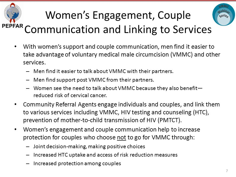 Women's Engagement, Couple Communication and Linking to Services With women's support and couple communication, men find it easier to take advantage of voluntary medical male circumcision (VMMC) and other services.