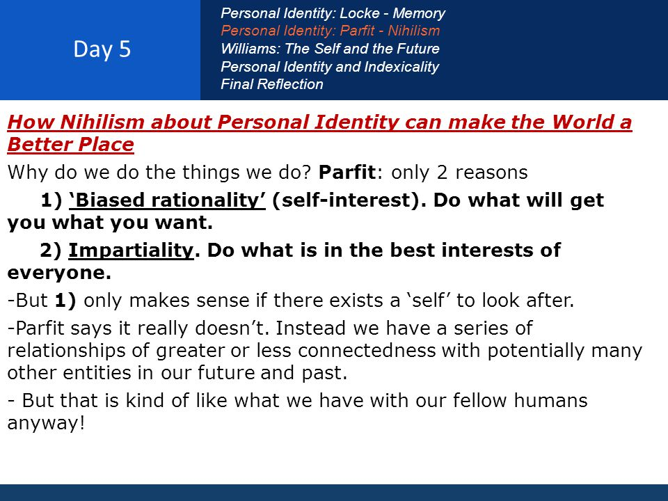 How Nihilism about Personal Identity can make the World a Better Place Why do we do the things we do.