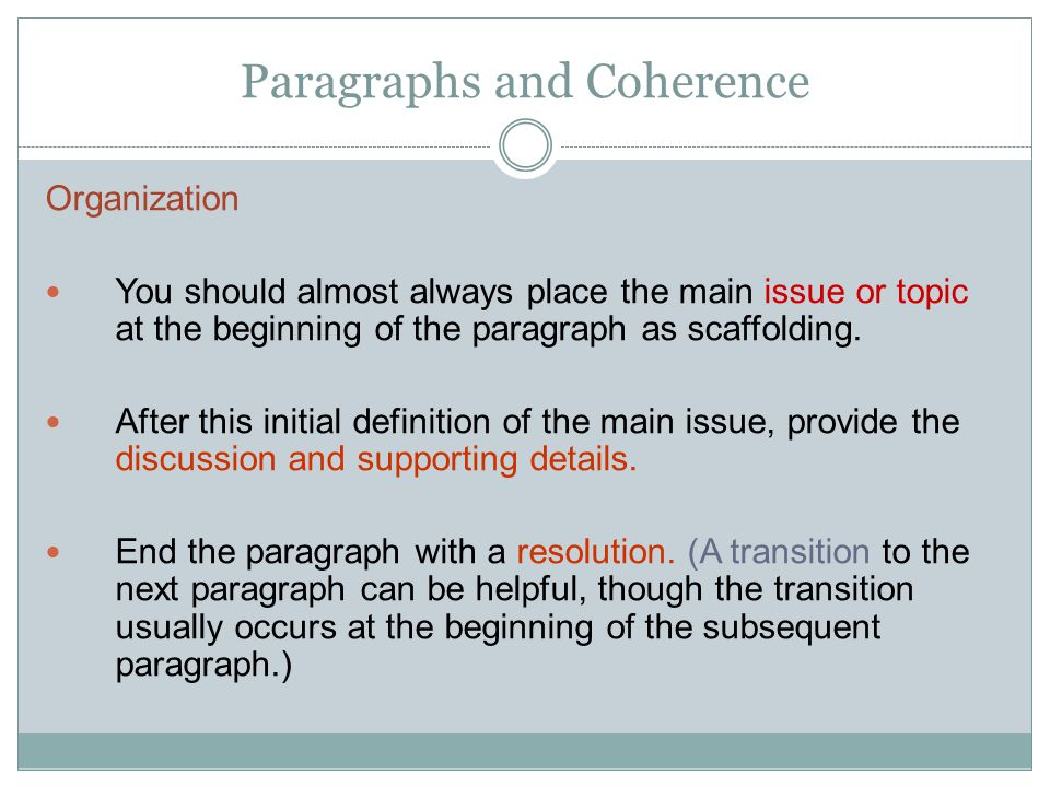 Paragraphs and Coherence Coherence Connect sentences using Transitional words and phrases Repetition of key words Pronouns or reference words (this, these, such)