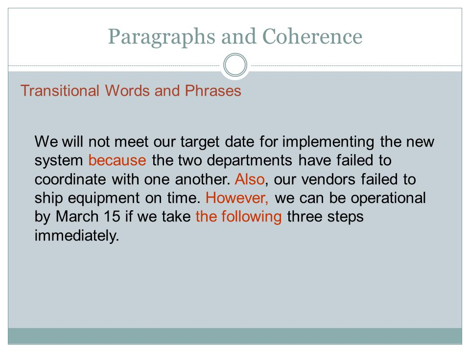Paragraphs and Coherence Transitional Words and Phrases We will not meet our target date for implementing the new system because the two departments have failed to coordinate with one another.