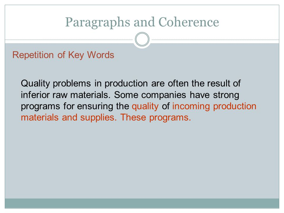 Paragraphs and Coherence Repetition of Key Words Quality problems in production are often the result of inferior raw materials.
