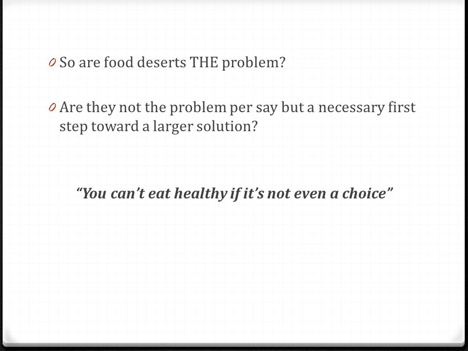 """0 So are food deserts THE problem? 0 Are they not the problem per say but a necessary first step toward a larger solution? """"You can't eat healthy if i"""