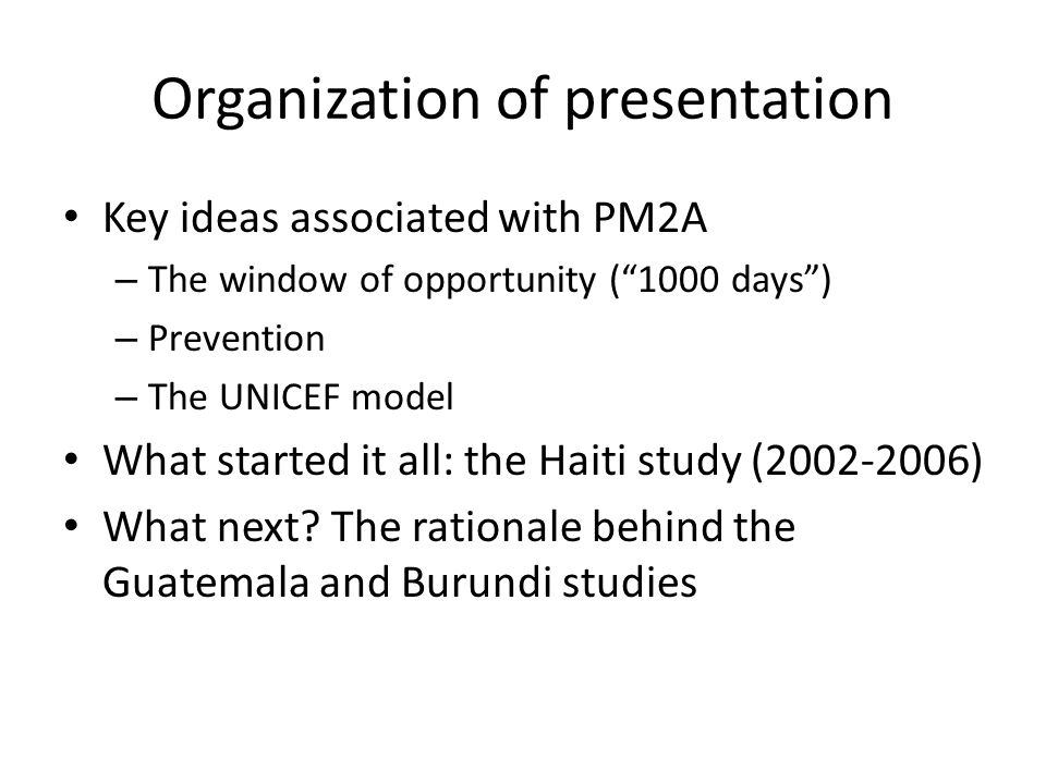 In sum: PM2A Key Elements Focus on the 1000 days Follows public health notion of prevention (all children are covered) Interventions are based on the UNICEF conceptual model Those three elements are key.