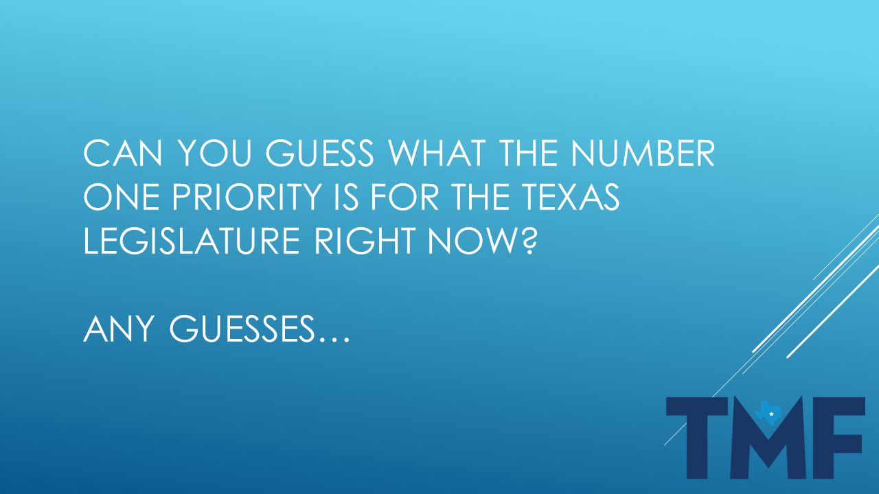 CAN YOU GUESS WHAT THE NUMBER ONE PRIORITY IS FOR THE TEXAS LEGISLATURE RIGHT NOW? ANY GUESSES…