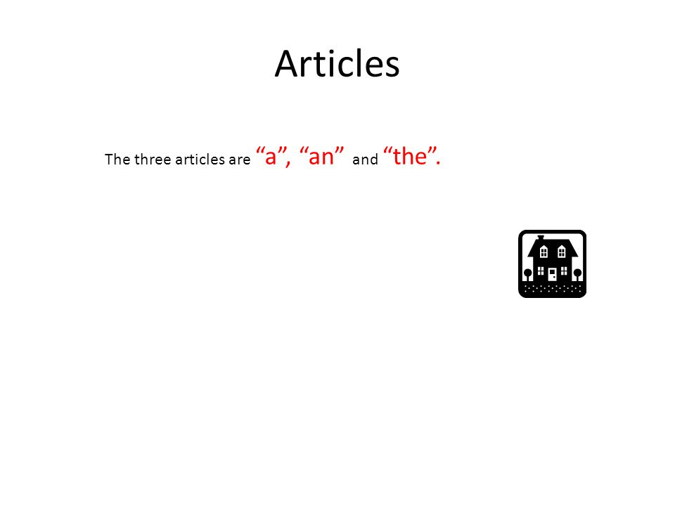 """Articles The three articles are """"a"""", """"an"""" and """"the""""."""