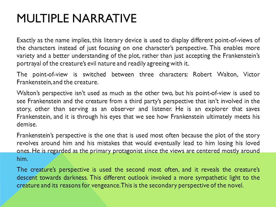 MULTIPLE NARRATIVE Exactly as the name implies, this literary device is used to display different point-of-views of the characters instead of just foc