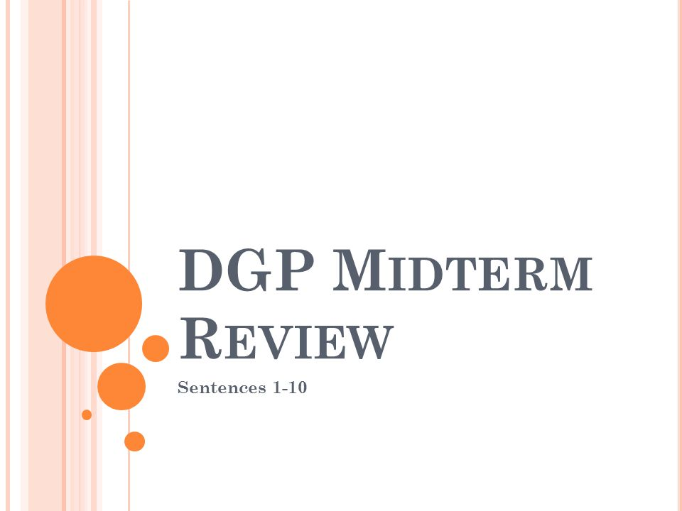 DGP M IDTERM R EVIEW Sentences 1-10