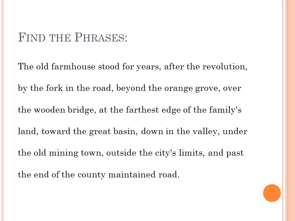 F IND THE P HRASES : The old farmhouse stood for years, after the revolution, by the fork in the road, beyond the orange grove, over the wooden bridge