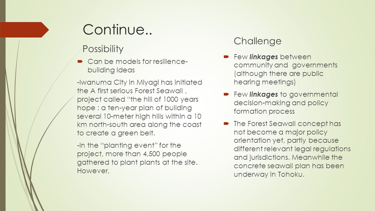 Continue.. Possibility  Can be models for resilience- building ideas -Iwanuma City in Miyagi has initiated the A first serious Forest Seawall, projec