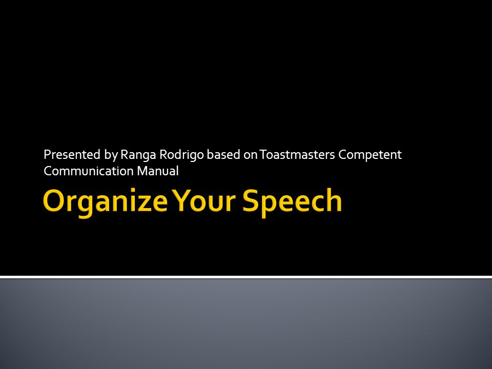 Presented by Ranga Rodrigo based on Toastmasters Competent Communication Manual