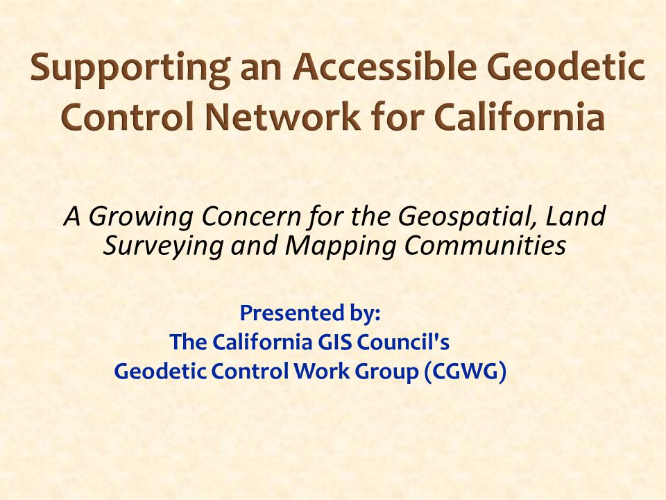 Role of GCWG GCWG appointed by California GIS Council to study and advise on geodetic control data standards and infrastructure.