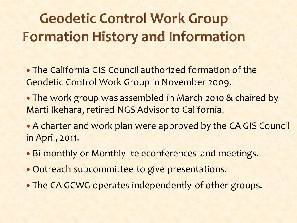 Supporting an Accessible Geodetic Control Network for California Presented by: The California GIS Council s Geodetic Control Work Group (CGWG) Contact: A Growing Concern for the Geospatial, Land Surveying and Mapping Communities Thank you for your attention, participation and feedback.
