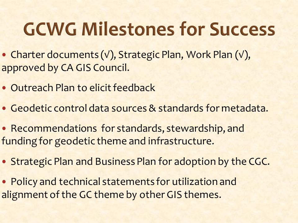 GCWG Milestones for Success Charter documents (√), Strategic Plan, Work Plan (√), approved by CA GIS Council.