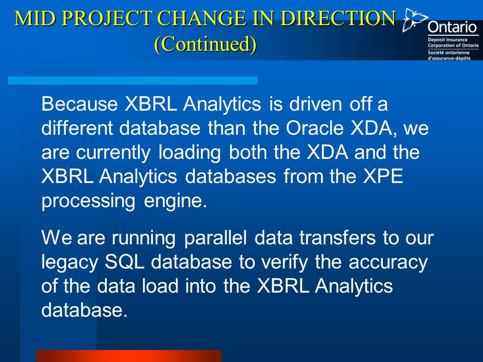 MID PROJECT CHANGE IN DIRECTION (Continued) Because XBRL Analytics is driven off a different database than the Oracle XDA, we are currently loading both the XDA and the XBRL Analytics databases from the XPE processing engine.