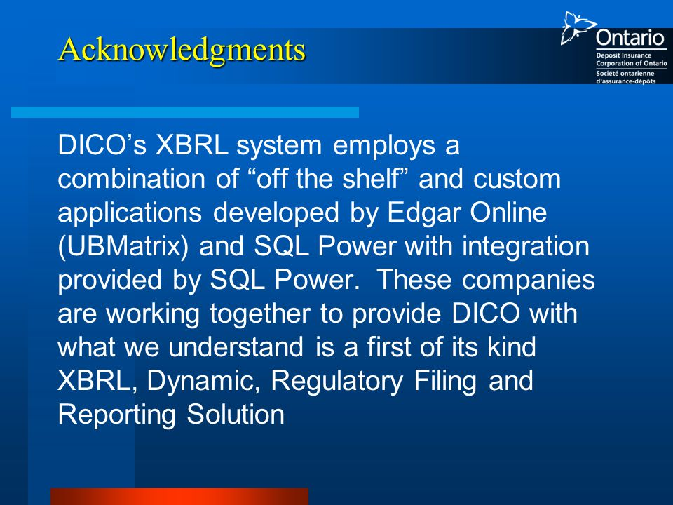Acknowledgments DICO's XBRL system employs a combination of off the shelf and custom applications developed by Edgar Online (UBMatrix) and SQL Power with integration provided by SQL Power.