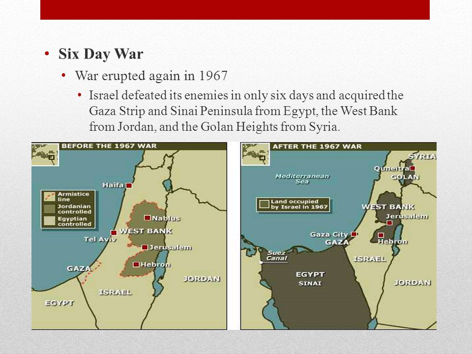 Six Day War War erupted again in 1967 Israel defeated its enemies in only six days and acquired the Gaza Strip and Sinai Peninsula from Egypt, the Wes